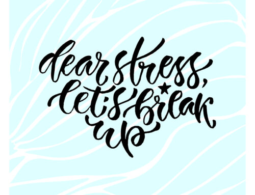 Dear Stress: It's not you, it's me. We need to break up.